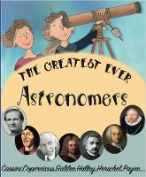The Greatest Ever Astronomers - The Greats (Paperback)