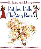 Rattles, Bells & Chiming Bars - The Living Arts Library (Paperback)