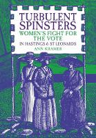 Turbulent Spinsters: Women's Fight For the Vote in Hastings & St Leonards (Paperback)