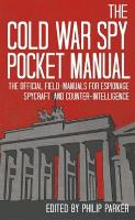 The Cold War Spy Pocket Manual: The Official Field-Manuals for Espionage, Spycraft and Counter-Intelligence - Pocket Manual (Hardback)