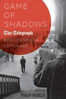 Game of Shadows: The Telegraph Book of Spies & Espionage (Hardback)