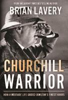 Churchill: Warrior: How a Military Life Guided Winston's Finest Hours (Hardback)