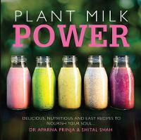 Plant Milk Power: Delicious, nutritious and easy recipes to nourish your soul (Paperback)
