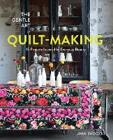 The Gentle Art of Quilt-Making: 15 Projects Inspired by Everyday Beauty (Paperback)