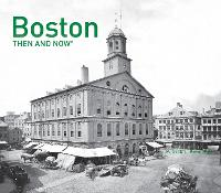 Boston Then and Now (R) - Then and Now (Hardback)