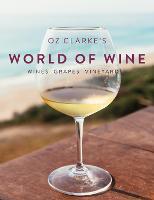 Oz Clarke's World of Wine: Wines Grapes Vineyards (Hardback)