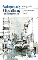 Psychogeography and Psychotherapy: Connecting pathways (Paperback)