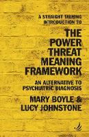 A Straight Talking Introduction to the Power Threat Meaning Framework: An alternative to psychiatric diagnosis - The Straight Talking Introduction series (Paperback)