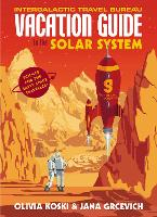 The Vacation Guide to the Solar System: Science for the Savvy Space Traveller (Hardback)