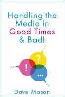 Handling the Media: In Good Times and Bad (Paperback)