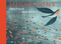 Migrations: Open Hearts, Open Borders (Hardback)