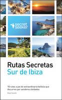 Rutas Secretas: Sur de Ibiza: 18 Rutas a Pie de Extraordinaria Belleza Que Discurren Por Senderos Olvidados (Paperback)