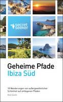 Geheime Pfade: Ibiza Sud: 18 Wanderungen von Aussergewohnlicher Schonheit auf Entlegenen Pfaden (Paperback)