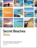 Secret Beaches: Ibiza: 27 Beautiful Beaches and Coves Hidden Along the Glorious Coastline of the White Isle (Paperback)