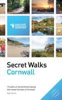 Secret Walks: Cornwall: 15 Walks of Extraordinary Beauty That Reveal the Best of Cornwall - Secret Seeker (Paperback)