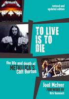 To Live is to Die: The Life and Death of Metallica's Cliff Burton (Paperback)