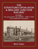The Stratford-upon-Avon & Midland Junction Railway: Volume One: The years before the S&MJR - 1866-1909: The Constituent Companies (Hardback)