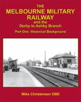 The Melbourne Military Railway and the Derby to Ashbury Branch: Part One: Historical Background (Hardback)
