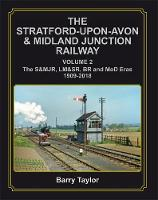 The Stratford-upon-Avon & Midland Junction Railway Volume Two: The S&MJR, LM&SR, BR and MoD Eras 1909-2018 (Hardback)