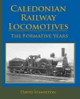 Caledonian Railway Locomotives: The Formative Years (Hardback)