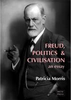 Freud, Politics and Civilisation: an essay