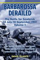Barbarossa Derailed: the Battle for Smolensk 10 July-10 September 1941: Volume 1: the German Advance, the Encirclement Battle and the First and Second Soviet Counteroffensives, 10 July-24 August 1941 (Paperback)