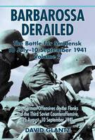 Barbarossa Derailed: the Battle for Smolensk 10 July-10 September 1941: Volume 2: the German Offensives on the Flanks and the Third Soviet Counteroffensive, 25 August-10 September 1941 (Paperback)