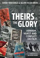 Theirs is the Glory: Arnhem, Hurst and Conflict on Film (Hardback)