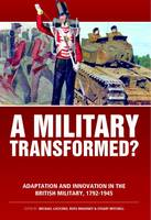 A Military Transformed?: Adaptation and Innovation in the British Military, 1792-1945 - Wolverhampton Military Studies (Paperback)