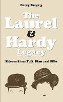 The Laurel and Hardy Legacy: Sitcom Stars Talk Stan and Ollie (Paperback)