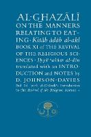 Al-Ghazali on the Manners Relating to Eating: Book XI of the Revival of the Religious Sciences - The Islamic Texts Society's al-Ghazali Series (Paperback)