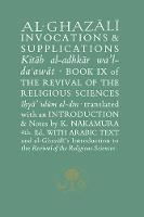 Al-Ghazali on Invocations and Supplications: Book IX of the Revival of the Religious Sciences - The Islamic Texts Society's al-Ghazali Series (Paperback)