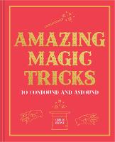Amazing Magic Tricks: To Confound and Astound (Hardback)