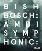 Bish Bosch: Ambisymphonic: A Project by Scott Walker, Ian Forsyth and Jane Pollard (Hardback)