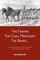 The Farmer, the Coal Merchant, the Baker: A Personal Impression of the Development of the Gelderland Horse World (Paperback)