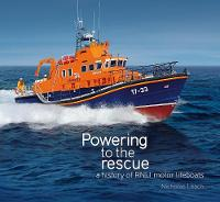Powering to the Rescue: A history of RNLI motor lifeboats. (Hardback)