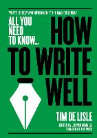 How to Write Well - All you need to know (Paperback)