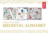 Colour Your Own Medieval Alphabet - Colour Your Own (Paperback)