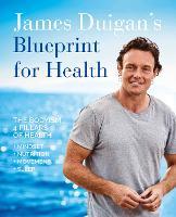 James Duigan's Blueprint for Health: The Bodyism 4 Pillars of Health: Nutrition, Movement, Mindset, Sleep (Paperback)