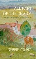 All Part of the Charm: Collected Essays Volume 1: A Modern Memoir of English Village Life (Paperback)