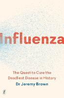 Influenza: The Quest to Cure the Deadliest Disease in History (Paperback)