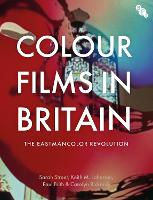 Colour Films in Britain: The Eastmancolor Revolution (Hardback)