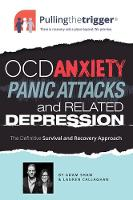 OCD, Anxiety, Panic Attacks and Related Depression: The Definitive Survival and Recovery Approach - OCD, Anxiety and Related Depression (Paperback)