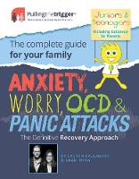Anxiety, Worry, OCD and Panic Attacks - The Definitive Recovery Approach: The Complete Guide for Your Family - Pulling the Trigger (Paperback)