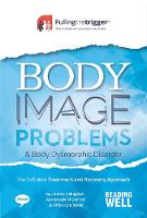 Body Image Problems and Body Dysmorphic Disorder: The Definitive Treatment and Recovery Approach - Body Image Problems and Body Dysmorphic Disorder (Paperback)