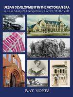 Urban Development in the Victorian Era: A Case Study of Grangetown, Cardiff, 1100-1900 - Wordcatcher History (Paperback)