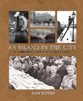 Island in the City: A Post-war Childhood in a Community Defined by its Boundaries - Wordcatcher History (Paperback)