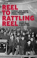 Reel to Rattling Reel: Stories and Poems About Memories of Cinema-Going (Paperback)