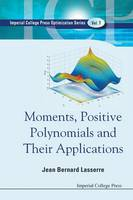 Moments, Positive Polynomials And Their Applications - Series On Optimization And Its Applications 1 (Paperback)