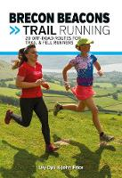 Brecon Beacons Trail Running: 20 off-road routes for trail & fell runners - UK Trail Running 4 (Paperback)
